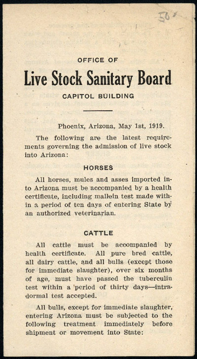 OFFICE OF LIVE STOCK SANITARY BOARD CAPITOL BUILDING. PHOENIX, ARIZONA, MAY 1st, 1919. THE FOLLOWING ARE THE LATEST REQUIREMENTS GOVERNING THE ADMISSION OF LIVE STOCK INTO ARIZONA...[caption title and beginning of text]. Arizona Cattle Industry.