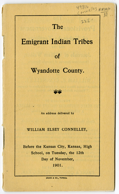 THE EMIGRANT INDIAN TRIBES OF WYANDOTTE COUNTY [wrapper title]. William Elsey Connelley.