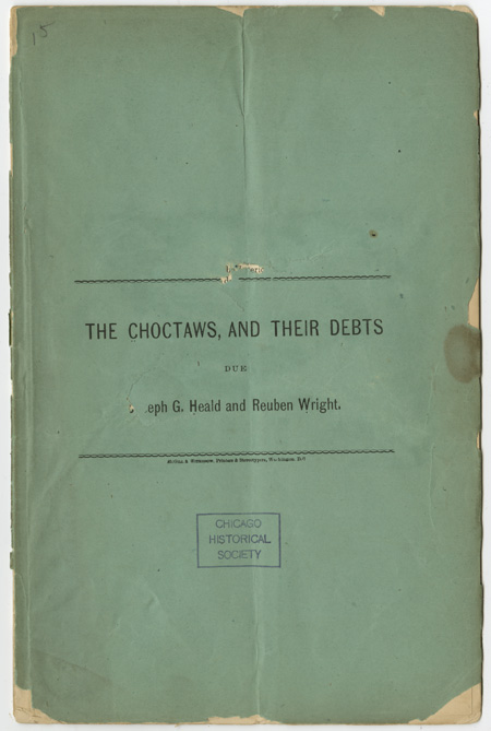 THE CHOCTAWS, AND THEIR DEBTS DUE JOSEPH G. HEALD AND REUBEN WRIGHT [wrapper title]. Choctaw Indians.