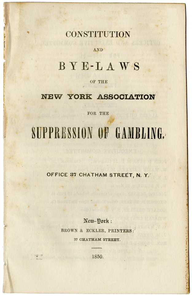 CONSTITUTION AND BYE-LAWS OF THE NEW YORK ASSOCIATION FOR THE SUPPRESSION OF GAMBLING [caption title]. Jonathan H. Green.