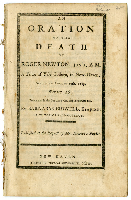 AN ORATION ON THE DEATH OF ROGER NEWTION, JUN'R, A.M. A TUTOR OF YALE - COLLEGE, IN NEW HAVEN, WHO DIED AUGUST 19TH, 1789. Barnabas Bidwell.