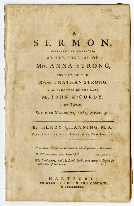 A SERMON, DELIVERED AT HARTFORD, AT THE FUNERAL OF MRS. ANNA STRONG, CONSORT OF THE REVEREND NATHAN STRONG, AND DAUGHTER OF THE LATE MR. JOHN M'CURDY, OF LYME. Henry Channing.