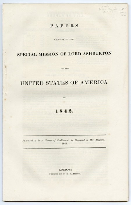 PAPERS RELATIVE TO THE SPECIAL MISSION OF LORD ASHBURTON TO THE UNITED STATES OF AMERICA IN 1842. Maine-Canada Border.