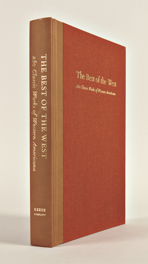 THE BEST OF THE WEST: 250 CLASSIC WORKS OF WESTERN AMERICANA. William S. Reese.