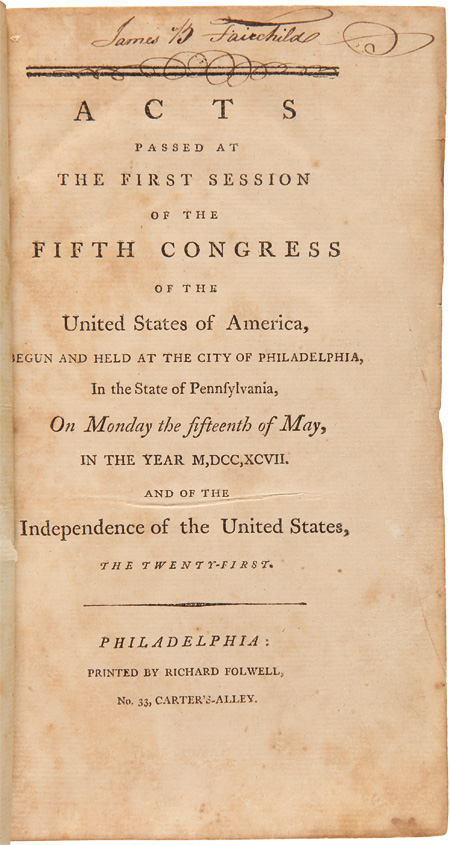 ACTS PASSED AT THE FIRST SESSION OF THE FIFTH CONGRESS OF THE UNITED STATES OF AMERICA, BEGUN AND HELD AT THE CITY OF PHILADELPHIA, IN THE STATE OF PENNSYLVANIA, ON MONDAY THE FIFTEENTH OF MAY, IN THE YEAR M,DCC,XCVII. AND OF THE INDEPENDENCE OF THE UNITED STATES, THE TWENTY-FIRST. [bound with:] ACTS PASSED AT THE SECOND SESSION OF THE FIFTH CONGRESS.... [bound with:] ACTS PASSED AT THE THIRD SESSION OF THE FIFTH CONGRESS. Alien, Sedition Acts.