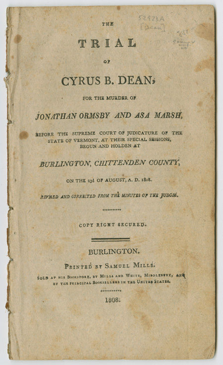 THE TRIAL OF CYRUS B. DEAN, FOR THE MURDER OF JONATHAN ORMSBY AND ASA MARSH, BEFORE THE SUPREME COURT OF JUDICATURE OF THE STATE OF VERMONT. Cyrus B. Dean.