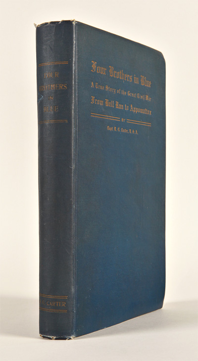 FOUR BROTHERS IN BLUE OR SUNSHINE AND SHADOWS OF THE WAR OF THE REBELLION: A STORY OF THE GREAT CIVIL WAR FROM BULL RUN TO APPOMATTOX. Robert Goldthwaite Carter.