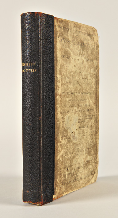 THE TENNESSEE GAZETTEER, OR TOPOGRAPHICAL DICTIONARY; CONTAINING A DESCRIPTION OF THE SEVERAL COUNTIES, TOWNS, VILLAGES, POST OFFICES, RIVERS, CREEKS, MOUNTAINS, VALLEYS, &c. IN THE STATE OF TENNESSEE. Eastin Morris.