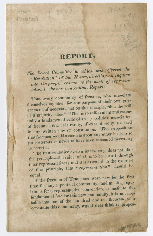 """REPORT. THE SELECT COMMITTEE, TO WHICH WAS REFERRED THE """"RESOLUTION"""" OF THE HOUSE, DIRECTING AN INQUIRY INTO THE PROPER CENSUS AS THE BASIS OF REPRESENTATION IN THE NEW CONVENTION, REPORT...[caption title]. Tennessee."""