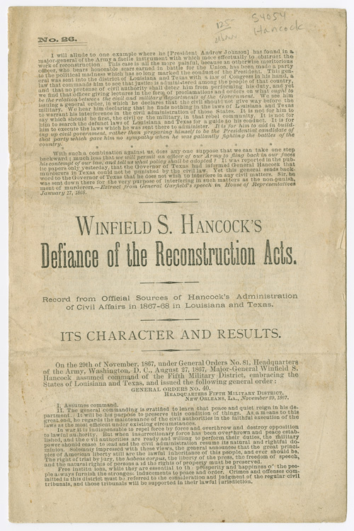 WINFIELD S. HANCOCK'S DEFIANCE OF THE RECONSTRUCTION ACTS. RECORD FROM OFFICIAL SOURCES OF HANCOCK'S ADMINISTRATION OF CIVIL AFFAIRS IN 1867-68 IN LOUISIANA AND TEXAS. Winfield Scott Hancock.