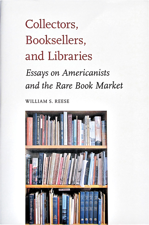 COLLECTORS, BOOKSELLERS, AND LIBRARIES: ESSAYS ON AMERICANISTS AND THE RARE BOOK MARKET. William S. Reese.