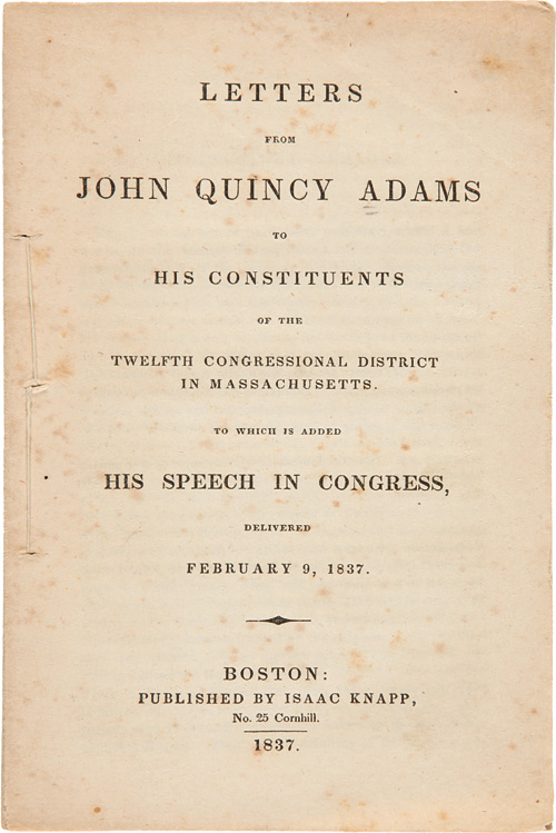 LETTERS FROM JOHN QUINCY ADAMS TO HIS CONSTITUENTS OF THE TWELFTH CONGRESSIONAL DISTRICT IN MASSACHUSETTS. TO WHICH IS ADDED HIS SPEECH IN CONGRESS, DELIVERED FEBRUARY 9, 1837. John Quincy Adams.