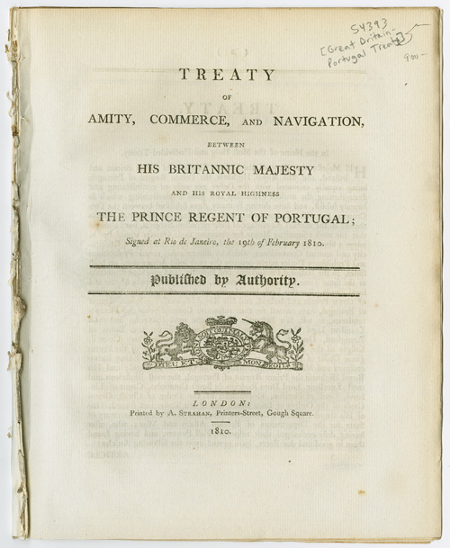 TREATY OF AMITY, COMMERCE, AND NAVIGATION, BETWEEN HIS BRITANNIC MAJESTY AND HIS ROYAL HIGHNESS THE PRINCE REGENT OF PORTUGAL; SIGNED AT RIO DE JANEIRO, THE 19TH OF FEBRUARY...PUBLISHED BY AUTHORITY. Great Britain-Portugal Treaty.