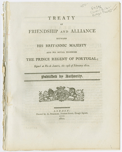 TREATY OF FRIENDSHIP AND ALLIANCE BETWEEN HIS BRITANNIC MAJESTY AND HIS ROYAL HIGHNESS THE PRINCE REGENT OF PORTUGAL; SIGNED AT RIO DE JANEIRO, THE 19th OF FEBRUARY 1810. Great Britain-Portugal Treaty.