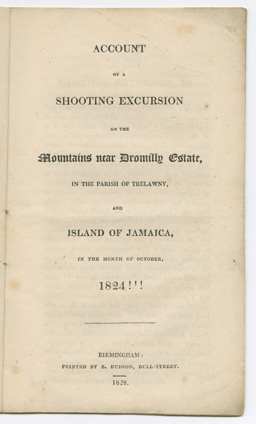 ACCOUNT OF A SHOOTING EXCURSION ON THE MOUNTAINS NEAR DROMILLY ESTATE, IN THE PARISH OF TRELAWNY, AND ISLAND OF JAMAICA, IN THE MONTH OF OCTOBER, 1824!!! Jamaica.