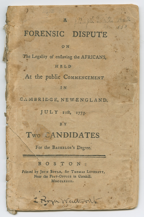 A FORENSIC DISPUTE ON THE LEGALITY OF ENSLAVING THE AFRICANS, HELD AT THE PUBLIC COMMENCEMENT IN CAMBRIDGE, NEW-ENGLAND, JULY 21ST, 1773. BY TWO CANDIDATES FOR THE BACHELOR'S DEGREE. Theodore Parsons, Eliphlet Pearson.