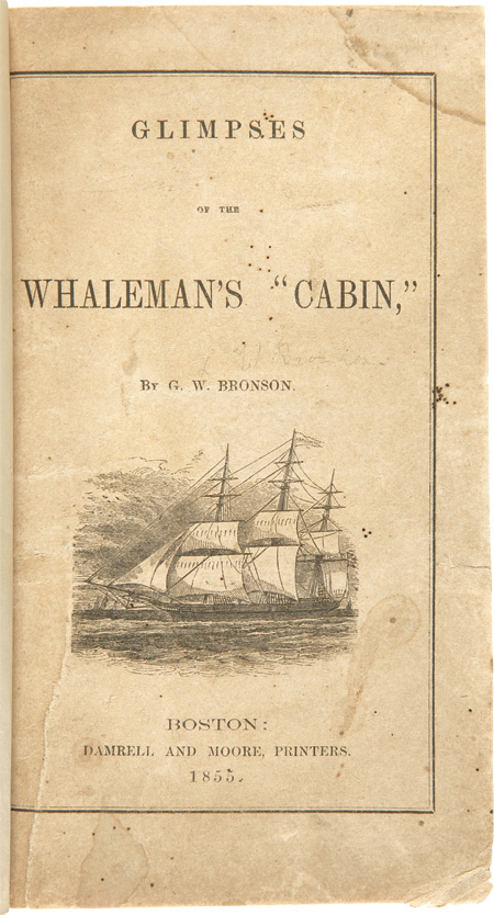 "GLIMPSES OF THE WHALEMAN'S ""CABIN."" George Whitefield Bronson."