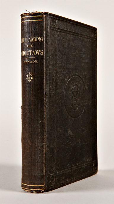 LIFE AMONG THE CHOCTAW INDIANS, AND SKETCHES OF THE SOUTH-WEST. Henry C. Benson.