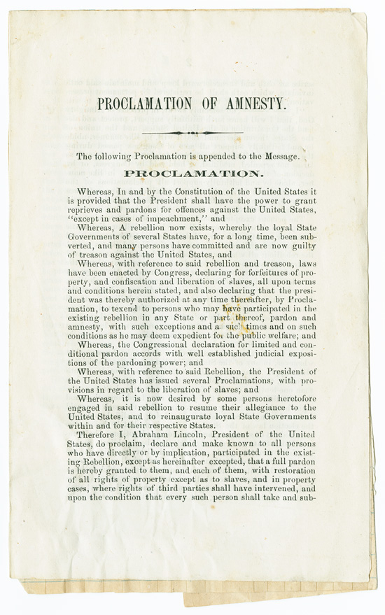 PROCLAMATION OF AMNESTY. THE FOLLOWING PROCLAMATION IS APPENDED TO THE MESSAGE. PROCLAMATION [caption title]. Abraham Lincoln.