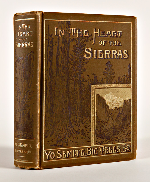 IN THE HEART OF THE SIERRAS THE YO SEMITE VALLEY, BOTH HISTORICAL AND DESCRIPTIVE: AND SCENES BY THE WAY. BIG TREE GROVES. James Mason Hutchings.