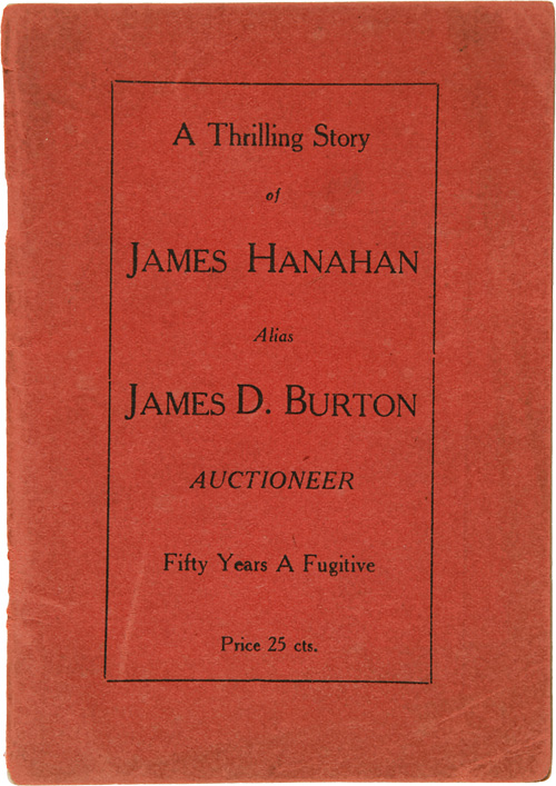 A THRILLING STORY OF JAMES HANAHAN [sic] ALIAS JAMES D. BURTON AUCTIONEER FIFTY YEARS A FUGITIVE [wrapper title]. James Hanehan.