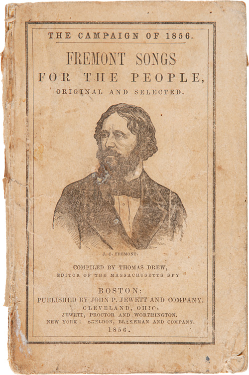 THE CAMPAIGN OF 1856. FREMONT SONGS FOR THE PEOPLE, ORIGINAL AND SELECTED. Thomas Drew, compiler.