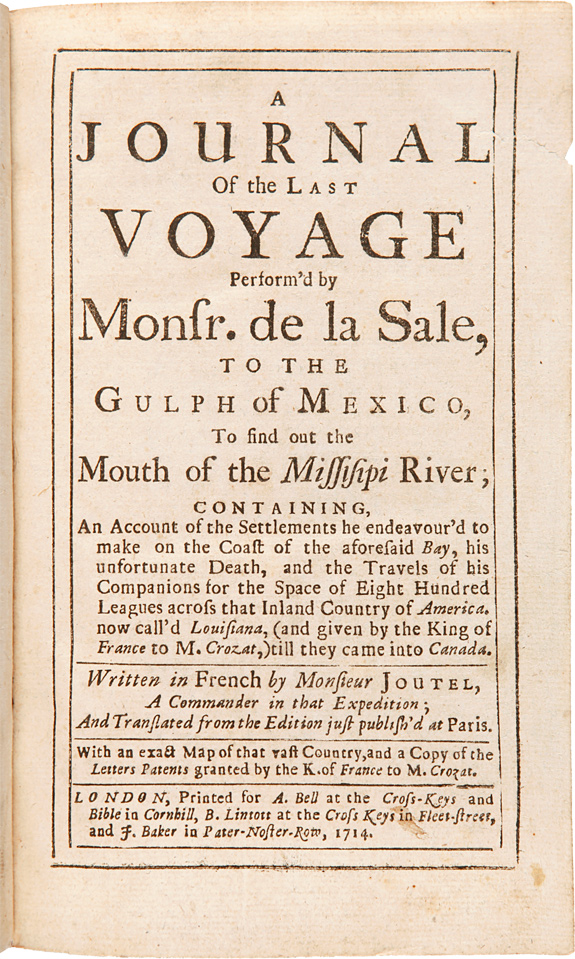 A JOURNAL OF THE LAST VOYAGE PERFORM'D BY MONSR. DE LA SALE [sic], TO THE GULPH OF MEXICO, TO FIND OUT THE MOUTH OF THE MISSISIPI [sic] RIVER. Henri Joutel.