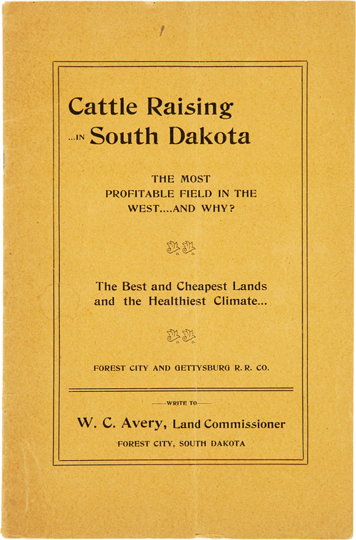 CATTLE RAISING IN SOUTH DAKOTA. THE MOST PROFITABLE FIELD IN THE WEST, AND WHY? THE BEST AND CHEAPEST LANDS AND THE HEALTHIEST CLIMATE. FOREST CITY AND GETTYSBURG R.R. CO. W. C. Avery.