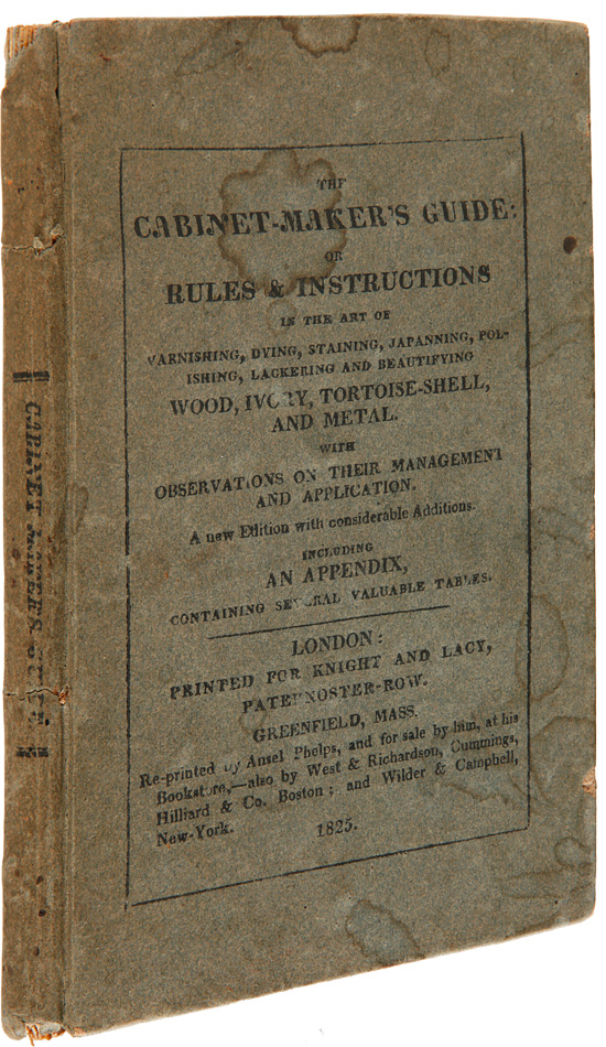 THE CABINET-MAKER'S GUIDE: OR RULES AND INSTRUCTIONS IN THE ART OF VARNISHING, DYING, STAINING, JAPANNING, POLISHING, LACKERING AND BEAUTIFYING WOOD, IVORY, TORTOISE-SHELL AND METAL. WITH OBSERVATIONS ON THEIR MANAGEMENT AND APPLICATION. Furniture, G. A. Siddons.