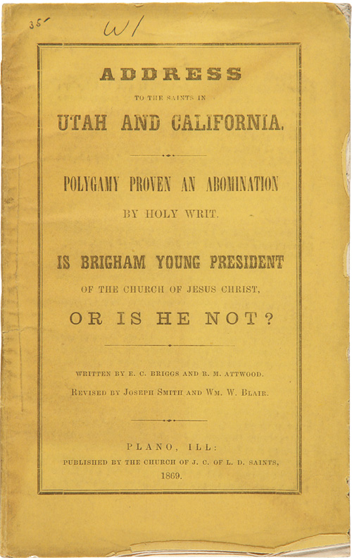 ADDRESS TO THE SAINTS IN UTAH AND CALIFORNIA. POLYGAMY PROVEN AN ABOMINATION BY HOLY WRIT. IS BRIGHAM YOUNG PRESIDENT OF THE CHURCH OF JESUS CHRIST, OR IS HE NOT? [wrapper title]. Edmund C. Briggs, R M. Atwood.