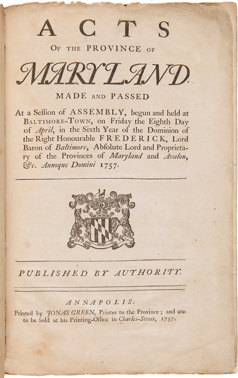 ACTS OF THE PROVINCE OF MARYLAND, MADE AND PASSED AT A SESSION OF THE ASSEMBLY, BEGUN AND HELD AT BALTIMORE- TOWN, ON FRIDAY THE EIGHTH DAY OF APRIL. Maryland.