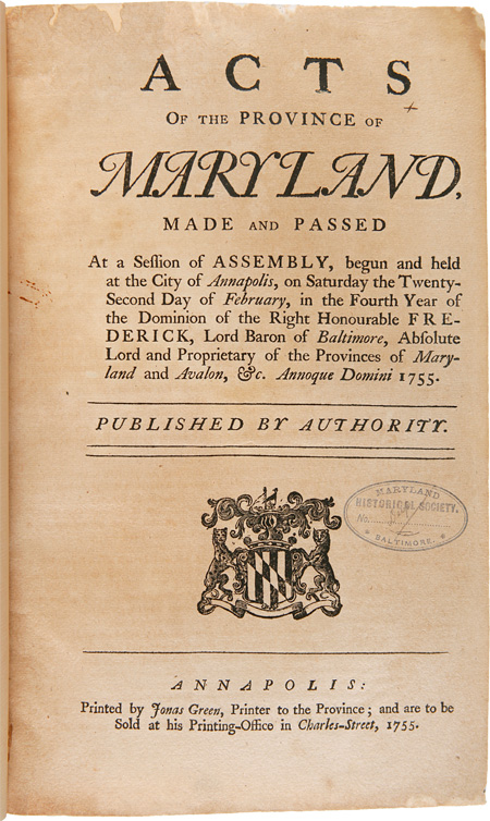 ACTS OF THE PROVINCE OF MARYLAND, MADE AND PASSED AT A SESSION OF ASSEMBLY, ON SATURDAY THE TWENTY-SECOND DAY OF FEBRUARY. Maryland.