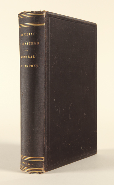 OFFICIAL DISPATCHES AND LETTERS OF REAR ADMIRAL DU PONT, U.S. NAVY. 1846-48. 1861-63. Samuel F. DuPont.