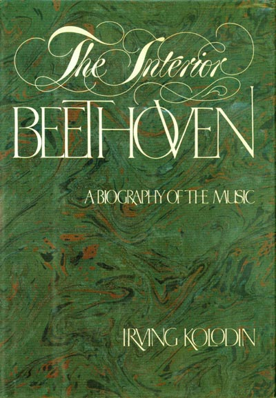 THE INTERIOR BEETHOVEN A BIOGRAPHY OF THE MUSIC. Beethoven, Irving Kolodin.