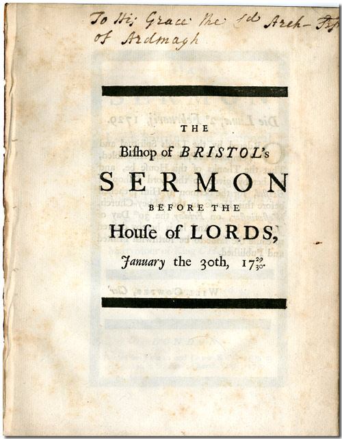 A SERMON PREACH'D BEFORE THE LORDS SPIRITUAL AND TEMPORAL, IN PARLIAMENT ASSEMBLED, IN THE ABBEY-CHURCH AT WESTMINSTER, ON FRIDAY, JANUARY 30. 1729/30. BEING THE ANNIVERSARY FAST FOR THE MARTYRDOM OF KING CHARLES I. Bradshaw, Lord Bishop of Bristol William.