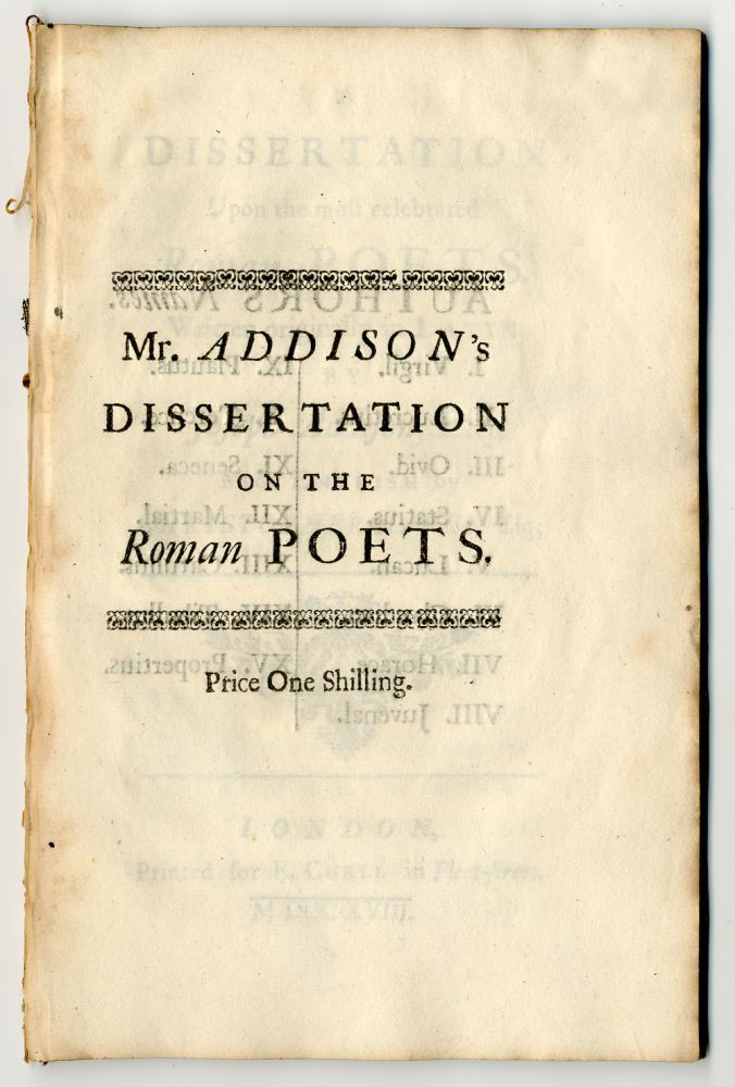 A DISSERTATION UPON THE MOST CELEBRATED ROMAN POETS. WRITTEN ORIGINALLY IN LATIN...MADE ENGLISH BY CHRISTOPHER HAYES, ESQ. Joseph Addison.