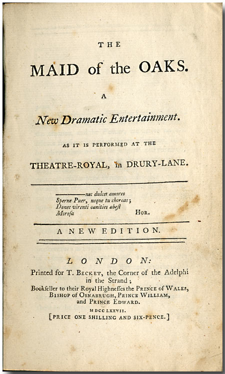 THE MAID OF THE OAKS. A NEW DRAMATIC ENTERTAINMENT. AS IT IS PERFORMED AT THE THEATRE-ROYAL, IN DRURY LANE .... London: Printed for T. Becket ..., 1777 [bound with:] Brooke, Mrs. [Frances]: ROSINA, A COMIC OPERA, IN TWO ACTS. PERFORMED AT THE THEATRE- ROYAL IN COVENT-GARDEN. John Burgoyne.