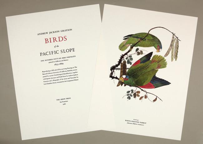 BIRDS OF THE PACIFIC SLOPE [with]: Stone, Lois Chambers: ANDREW JACKSON GRAYSON ... A BIOGRAPHY OF THE ARTIST & NATURALIST 1818 - 1869 ... WITH SPECIES ACCOUNTS OF FIELD NOTES BY ANDREW JACKSON GRAYSON, AND WITH CURRENT ORNITHOLOGICAL IDENTIFICATIONS. Arion Press, Andrew Jackson Grayson.