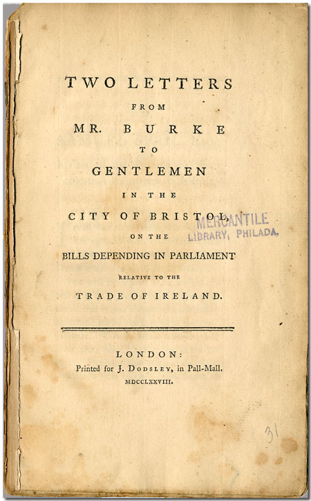 TWO LETTERS ... TO GENTLEMEN IN THE CITY OF BRISTOL, ON THE BILLS PENDING IN PARLIAMENT RELATIVE TO THE TRADE OF IRELAND. Edmund Burke.