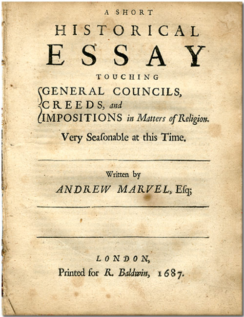 A SHORT HISTORICAL ESSAY TOUCHING GENERAL COUNCILS, CREEDS, AND IMPOSITIONS IN MATTERS OF RELIGION. VERY SEASONABLE AT THIS TIME. Andrew Marvell.