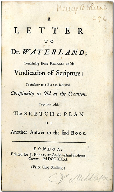 A LETTER TO DR. WATERLAND; CONTAINING SOME REMARKS ON HIS VINDICATION OF SCRIPTURE: IN ANSWER TO A BOOK, INTITULED, CHRISTIANITY AS OLD AS THE CREATION. TOGETHER WITH THE SKETCH OR PLAN OF ANOTHER ANSWER TO THE SAID BOOK. Conyers Middleton.