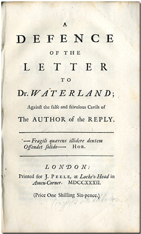 A DEFENCE OF THE LETTER TO DR. WATERLAND; AGAINST THE FALSE AND FRIVOLOUS CAVILS OF THE AUTHOR OF THE REPLY. Conyers Middleton.