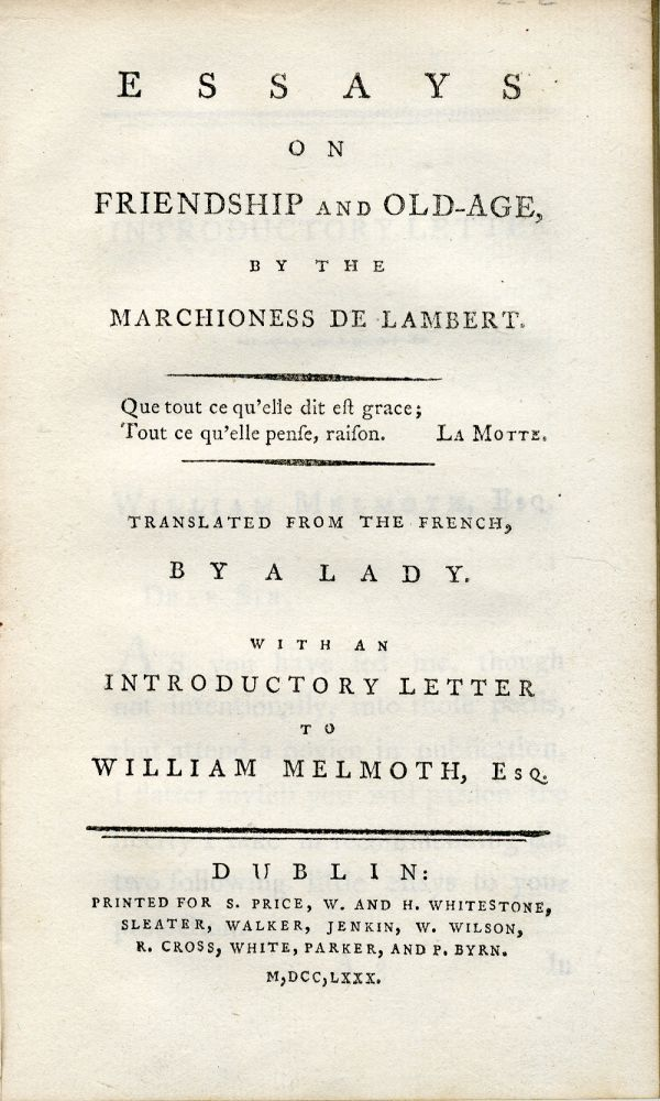ESSAYS ON FRIENDSHIP AND OLD-AGE ... TRANSLATED FROM THE FRENCH, BY A LADY. WITH AN INTRODUCTORY LETTER TO WILLIAM MELMOTH, ESQ. Eliza Hayley, Marchioness de Lambert, trans, Anne-Therese.