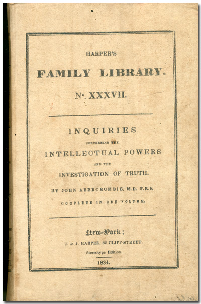 INQUIRIES CONCERNING THE INTELLECTUAL POWERS AND THE INVESTIGATION OF TRUTH ... FROM THE SECOND EDINBURGH EDITION. John Abercrombie.