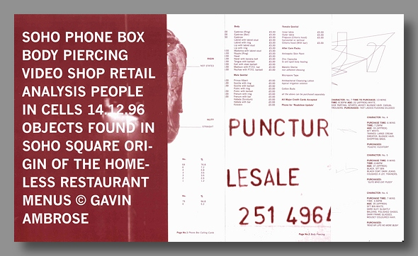 SOHO PHONE BOX BODY PIERCING VIDEO SHOP RETAIL ANALYSIS PEOPLE IN CELLS 14.12.96 OBJECTS FOUND IN SOHO SQUARE ORIGIN OF THE HOMELESS RESTAURANT MENUS. Gavin Ambrose.