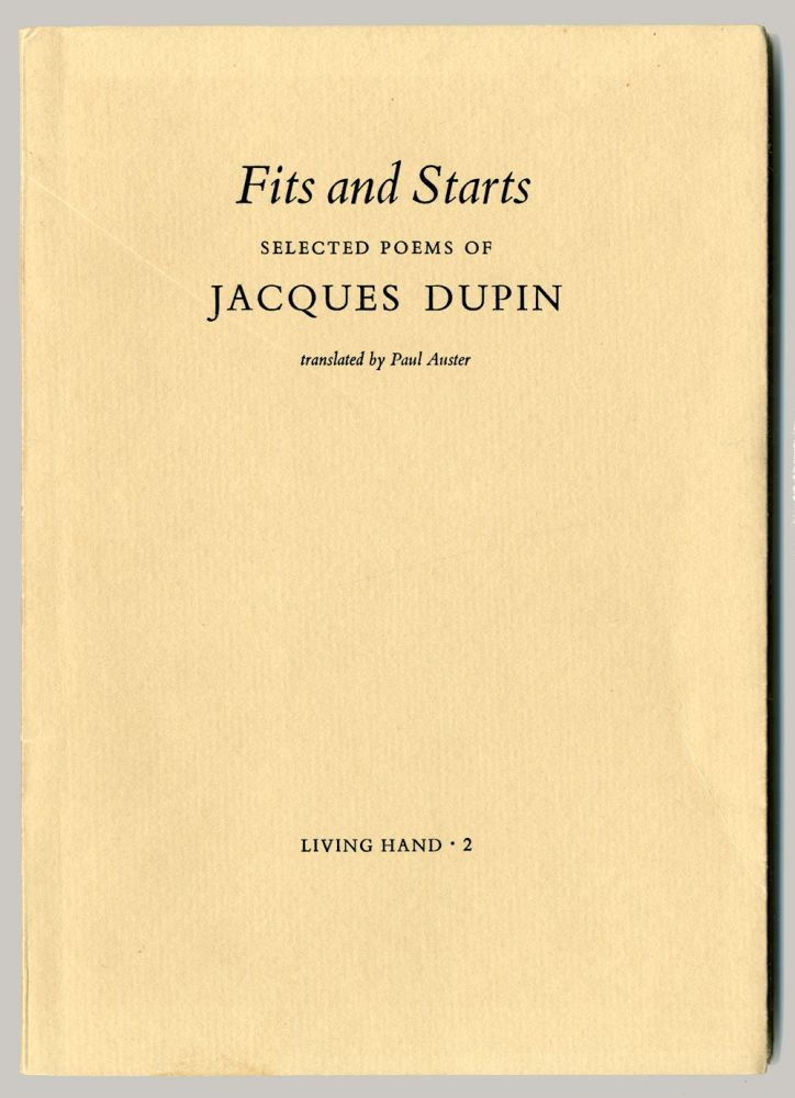 FITS AND STARTS SELECTED POEMS OF JACQUES DUPIN. Paul Auster, trans.