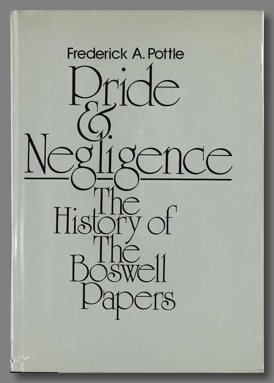 PRIDE AND NEGLIGENCE THE HISTORY OF THE BOSWELL PAPERS. Boswell Papers, Frederick A. Pottle.