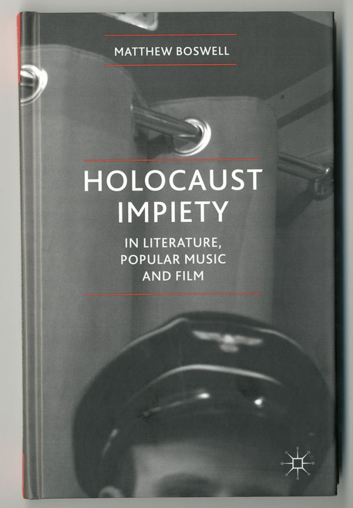 HOLOCAUST IMPIETY IN LITERATURE, POPULAR MUSIC AND FILM. Matthew Boswell.