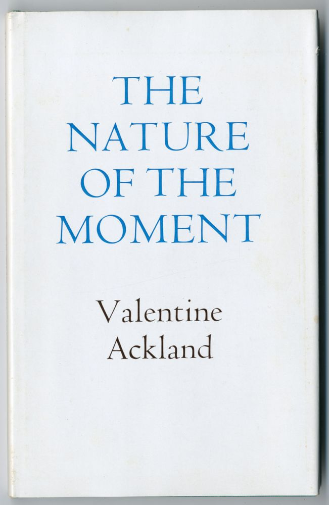 THE NATURE OF THE MOMENT. Valentine Ackland.
