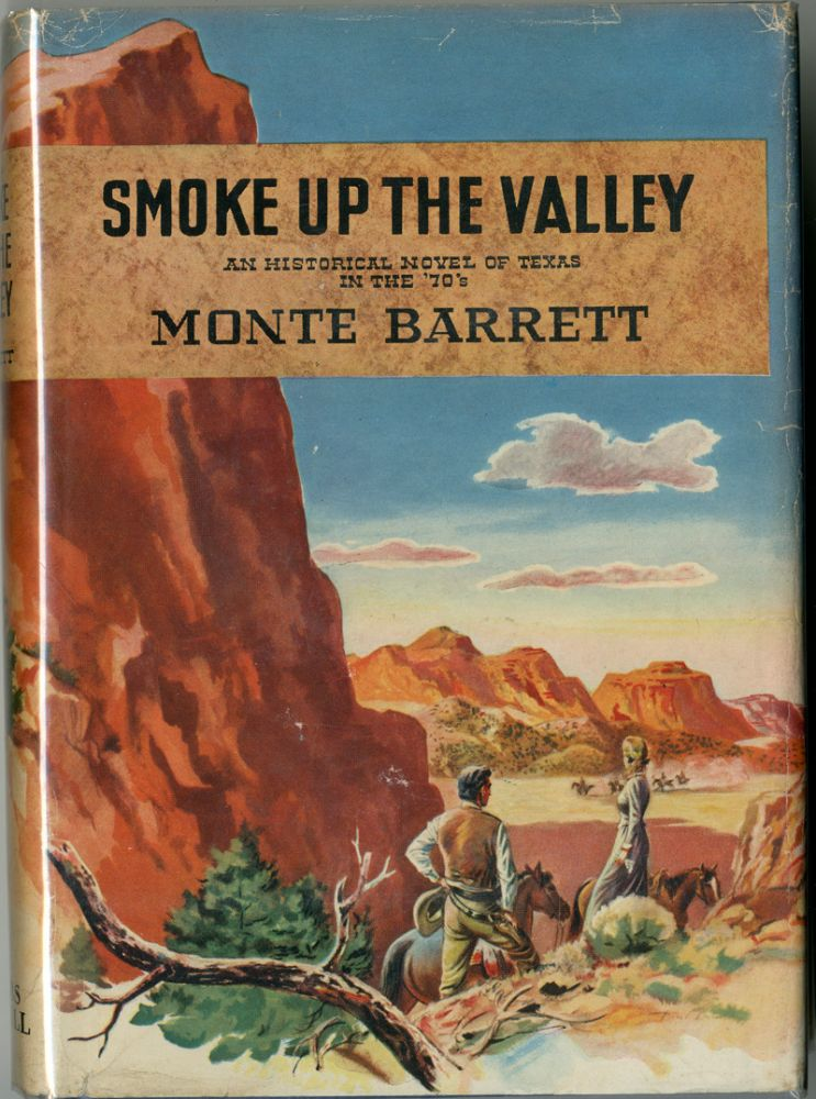 SMOKE UP THE VALLEY AN HISTORICAL NOVEL OF TEXAS IN THE `70'S. Monte Barrett.